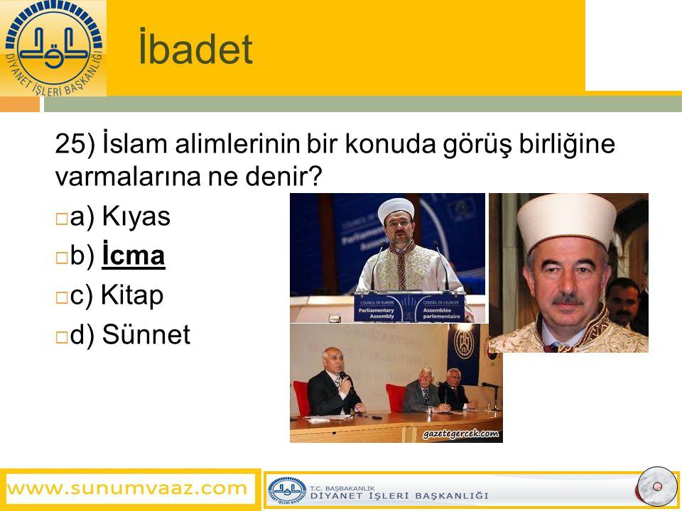İbadet 25) İslam alimlerinin bir konuda görüş birliğine varmalarına ne denir.