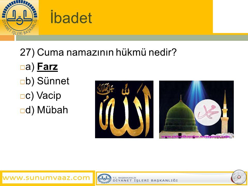 İbadet 27) Cuma namazının hükmü nedir?  a) Farz  b) Sünnet  c) Vacip  d) Mübah