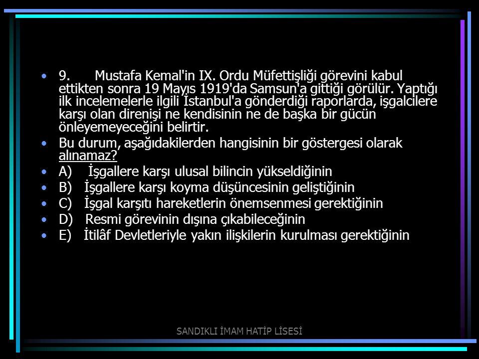 9. Mustafa Kemal'in IX. Ordu Müfettişliği görevini kabul ettikten sonra 19 Mayıs 1919'da Samsun'a gittiği görülür. Yaptığı ilk incelemelerle ilgili İ