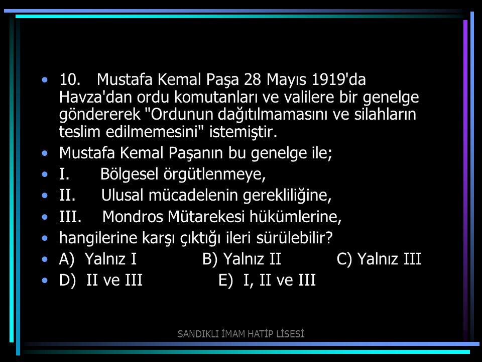 10. Mustafa Kemal Paşa 28 Mayıs 1919'da Havza'dan ordu komutanları ve valilere bir genelge göndererek