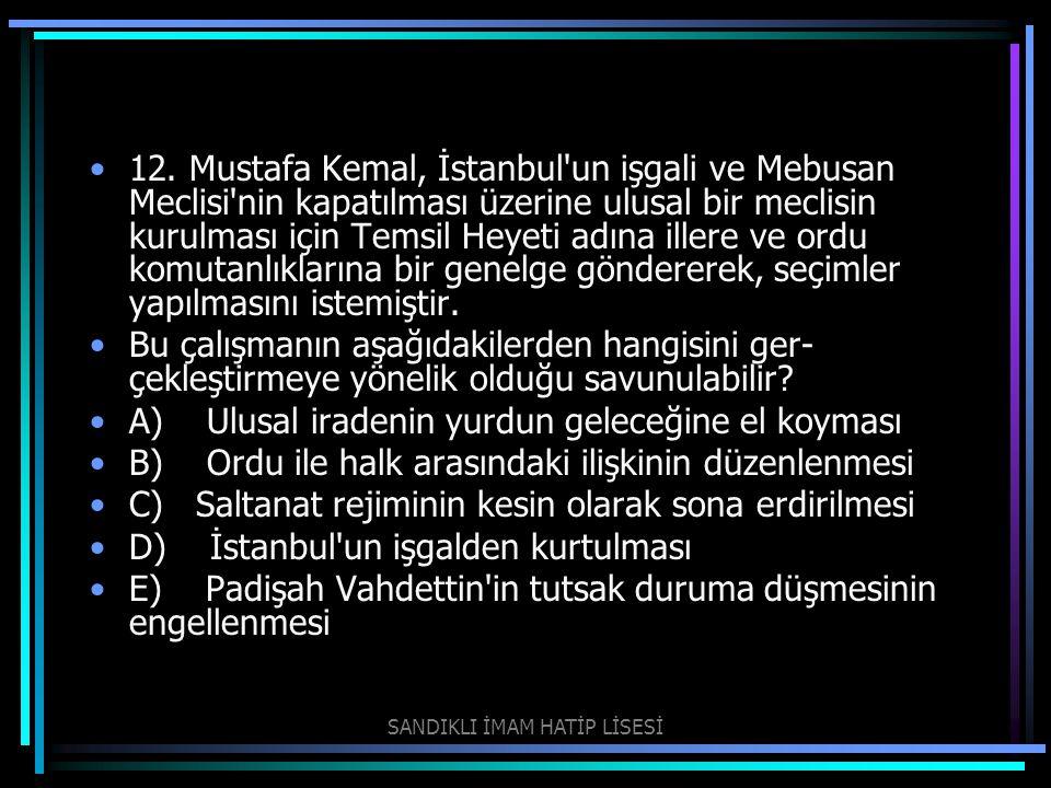 12. Mustafa Kemal, İstanbul'un işgali ve Mebusan Meclisi'nin kapatılması üzerine ulusal bir meclisin kurulması için Temsil Heyeti adına illere ve or