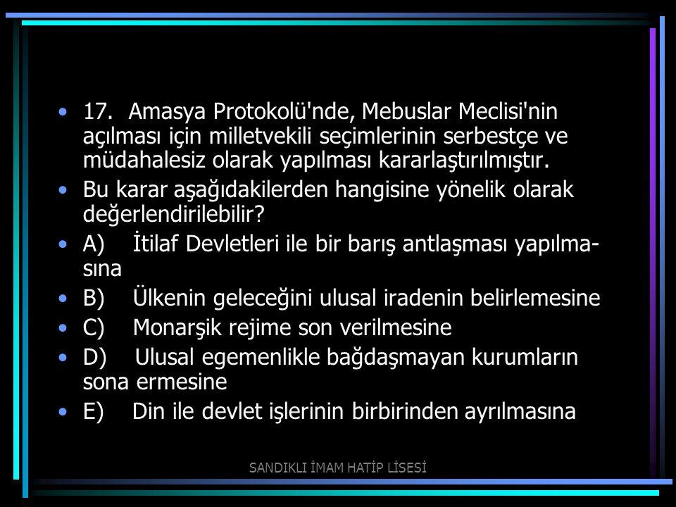 17. Amasya Protokolü'nde, Mebuslar Meclisi'nin açılması için milletvekili seçimlerinin serbestçe ve müdahalesiz olarak yapılması kararlaştırılmıştır