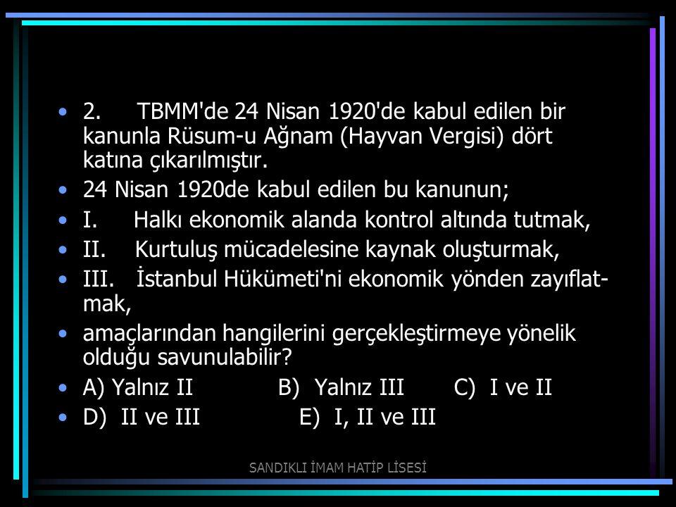 2. TBMM'de 24 Nisan 1920'de kabul edilen bir kanunla Rüsum-u Ağnam (Hayvan Vergisi) dört katına çıkarılmıştır. 24 Nisan 1920de kabul edilen bu kanunu