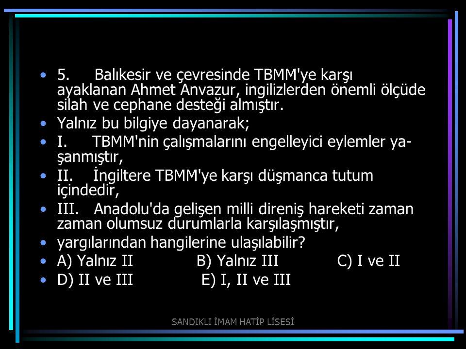 5. Balıkesir ve çevresinde TBMM'ye karşı ayaklanan Ahmet Anvazur, ingilizlerden önemli ölçüde silah ve cephane desteği almıştır. Yalnız bu bilgiye day