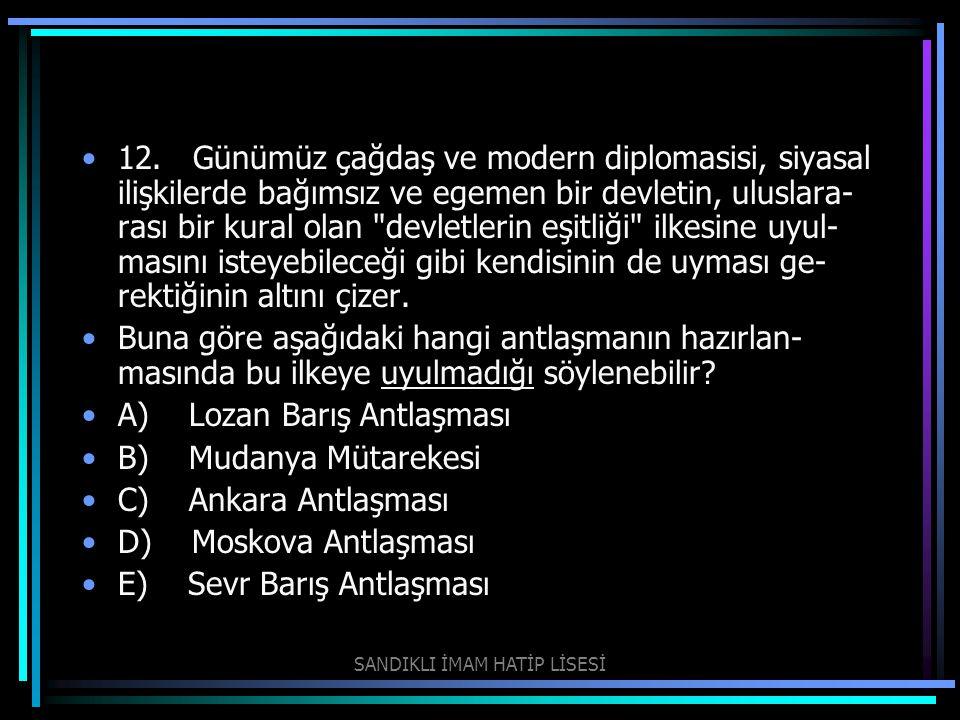 12. Günümüz çağdaş ve modern diplomasisi, siyasal ilişkilerde bağımsız ve egemen bir devletin, uluslara rası bir kural olan