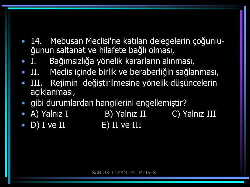 14. Mebusan Meclisi'ne katılan delegelerin çoğunlu ğunun saltanat ve hilafete bağlı olması, I. Bağımsızlığa yönelik kararların alınması, II. Meclis i