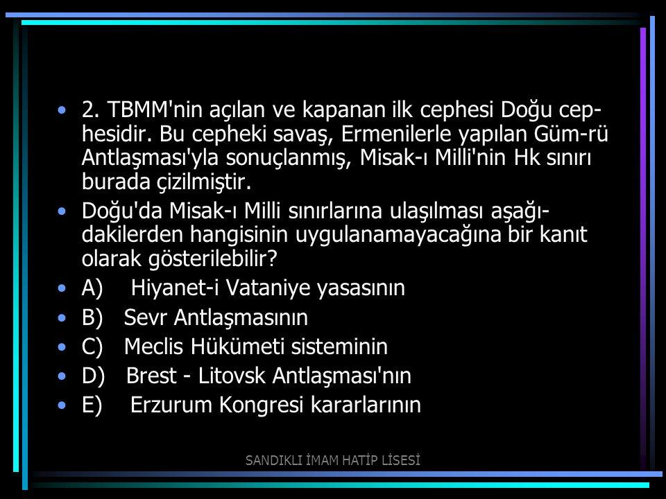 2. TBMM'nin açılan ve kapanan ilk cephesi Doğu cep hesidir. Bu cepheki savaş, Ermenilerle yapılan Güm-rü Antlaşması'yla sonuçlanmış, Misak-ı Milli'ni