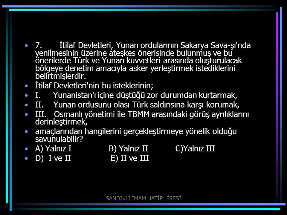7. İtilaf Devletleri, Yunan ordularının Sakarya Sava-şı'nda yenilmesinin üzerine ateşkes önerisinde bulunmuş ve bu önerilerde Türk ve Yunan kuvvetler