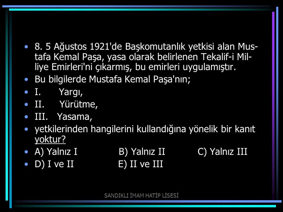 8. 5 Ağustos 1921'de Başkomutanlık yetkisi alan Mus tafa Kemal Paşa, yasa olarak belirlenen Tekalif-i Mil liye Emirleri'ni çıkarmış, bu emirleri uyg