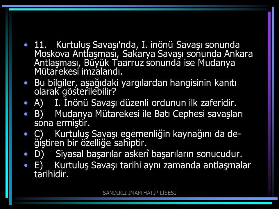 11. Kurtuluş Savaşı'nda, I. inönü Savaşı sonunda Moskova Antlaşması, Sakarya Savaşı sonunda Ankara Antlaşması, Büyük Taarruz sonunda ise Mudanya Müta