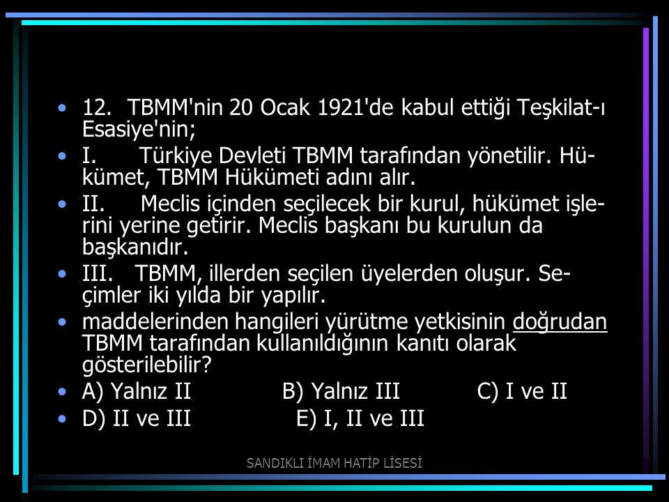 12. TBMM'nin 20 Ocak 1921'de kabul ettiği Teşkilat-ı Esasiye'nin; I. Türkiye Devleti TBMM tarafından yönetilir. Hü kümet, TBMM Hükümeti adını alır. I