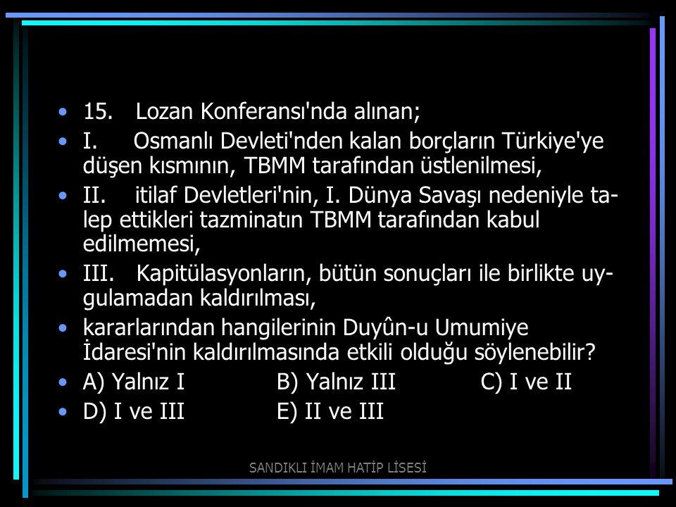 15. Lozan Konferansı'nda alınan; I. Osmanlı Devleti'nden kalan borçların Türkiye'ye düşen kısmının, TBMM tarafından üstlenilmesi, II. itilaf Devletler