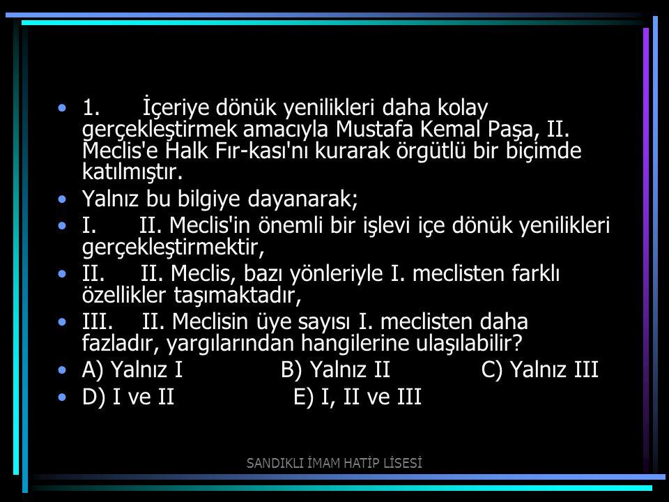 1. İçeriye dönük yenilikleri daha kolay gerçekleştirmek amacıyla Mustafa Kemal Paşa, II. Meclis'e Halk Fır-kası'nı kurarak örgütlü bir biçimde katılmı