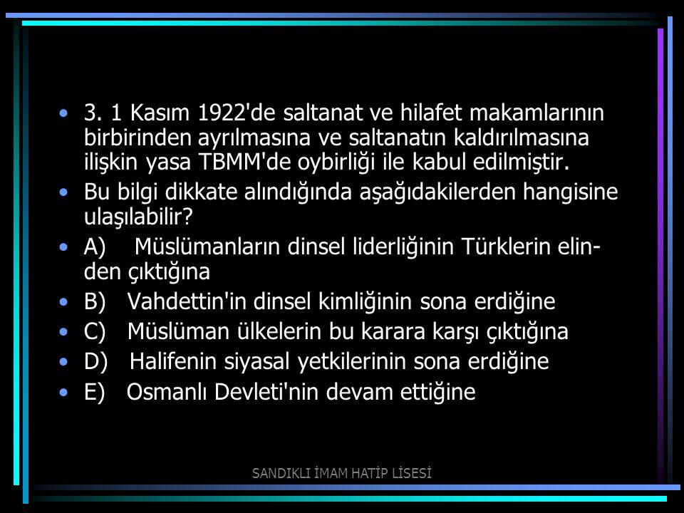 3. 1 Kasım 1922'de saltanat ve hilafet makamlarının birbirinden ayrılmasına ve saltanatın kaldırılmasına ilişkin yasa TBMM'de oybirliği ile kabul edil