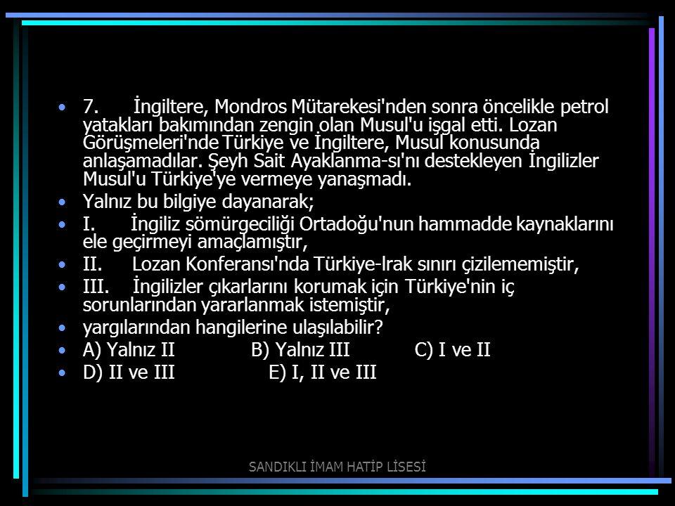 7. İngiltere, Mondros Mütarekesi'nden sonra öncelikle petrol yatakları bakımından zengin olan Musul'u işgal etti. Lozan Görüşmeleri'nde Türkiye ve İng