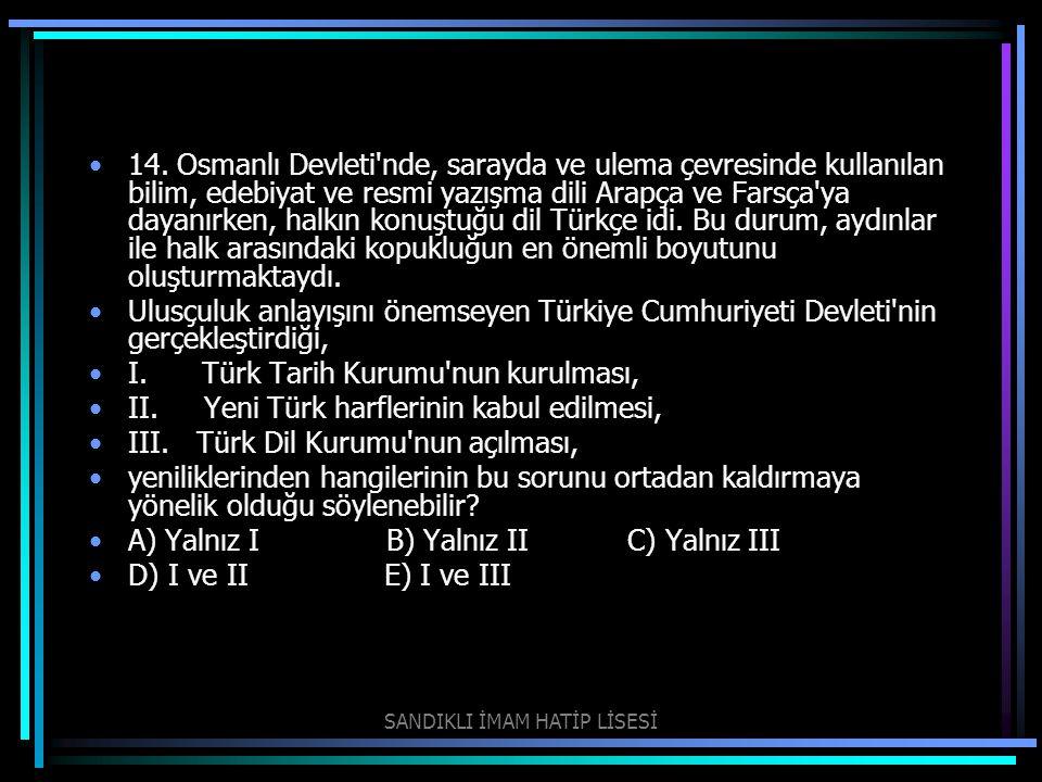 14. Osmanlı Devleti'nde, sarayda ve ulema çevresinde kullanılan bilim, edebiyat ve resmi yazışma dili Arapça ve Farsça'ya dayanırken, halkın konuştuğ