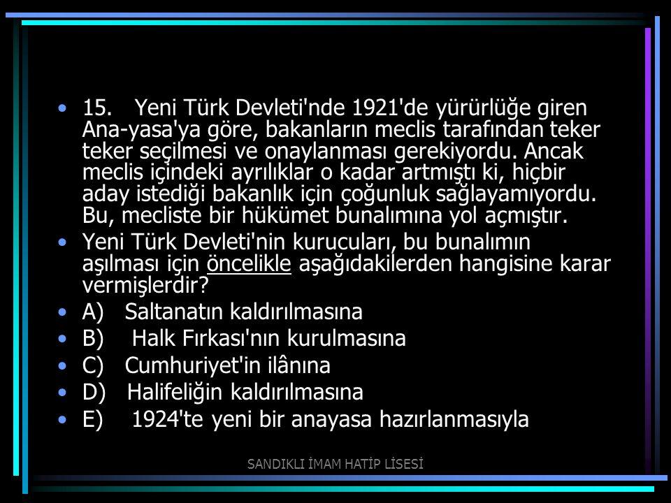 15. Yeni Türk Devleti'nde 1921'de yürürlüğe giren Ana-yasa'ya göre, bakanların meclis tarafından teker teker seçilmesi ve onaylanması gerekiyordu. An