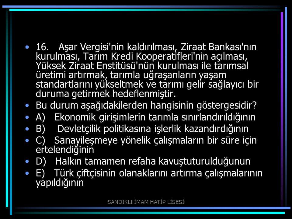 16. Aşar Vergisi'nin kaldırılması, Ziraat Bankası'nın kurulması, Tarım Kredi Kooperatifleri'nin açılması, Yüksek Ziraat Enstitüsü'nün kurulması ile