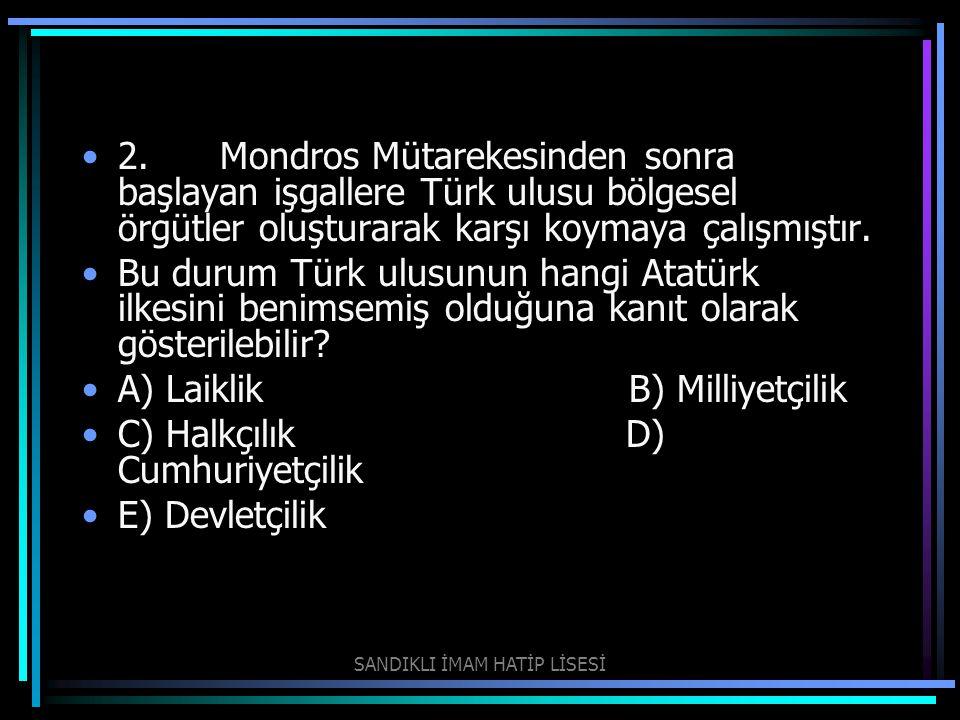 2. Mondros Mütarekesinden sonra başlayan işgallere Türk ulusu bölgesel örgütler oluşturarak karşı koymaya çalışmıştır. Bu durum Türk ulusunun hangi A