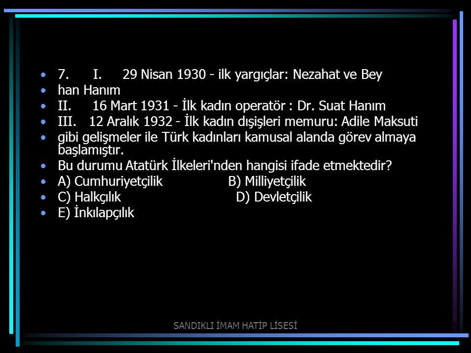 7. I. 29 Nisan 1930 - ilk yargıçlar: Nezahat ve Bey han Hanım II. 16 Mart 1931 - İlk kadın operatör : Dr. Suat Hanım III. 12 Aralık 1932 - İlk kadın