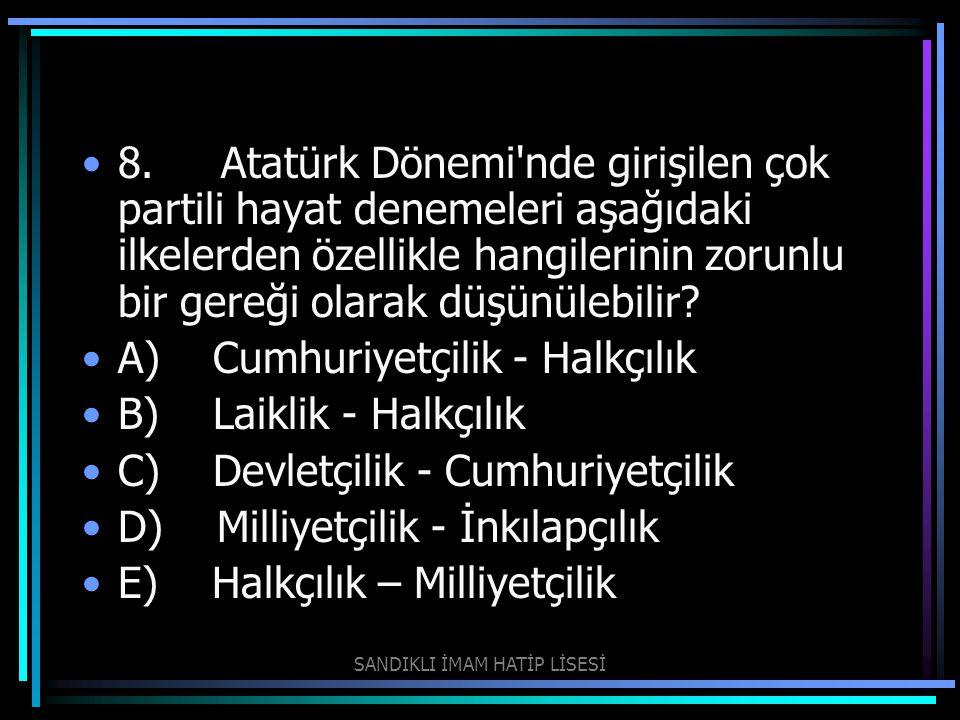 8. Atatürk Dönemi'nde girişilen çok partili hayat denemeleri aşağıdaki ilkelerden özellikle hangilerinin zorunlu bir gereği olarak düşünülebilir? A)