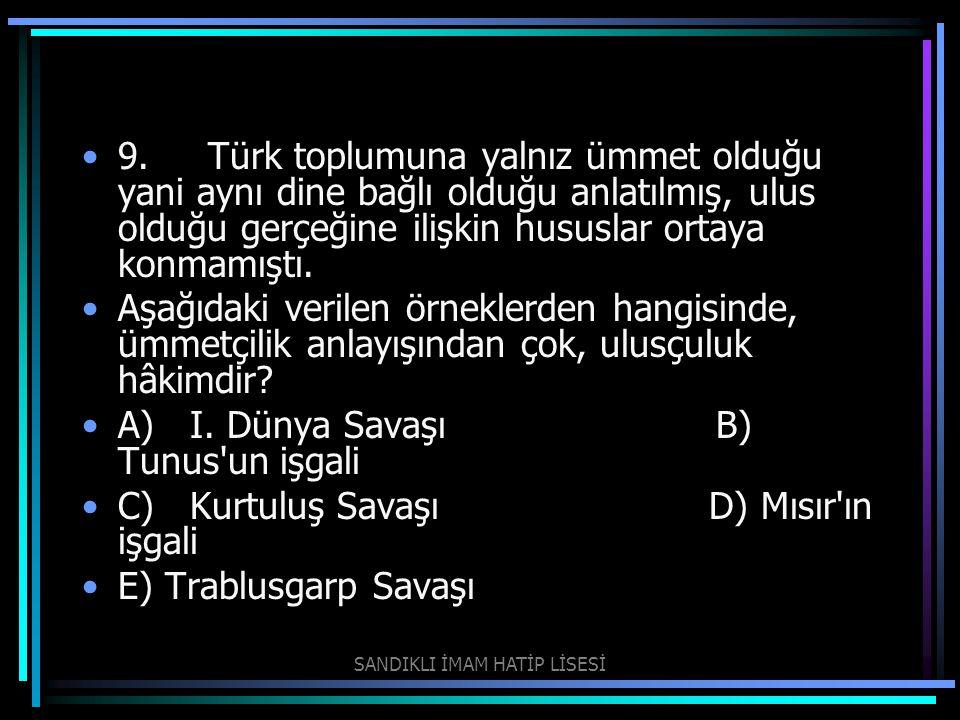 9. Türk toplumuna yalnız ümmet olduğu yani aynı dine bağlı olduğu anlatılmış, ulus olduğu gerçeğine ilişkin hususlar ortaya konmamıştı. Aşağıdaki veri