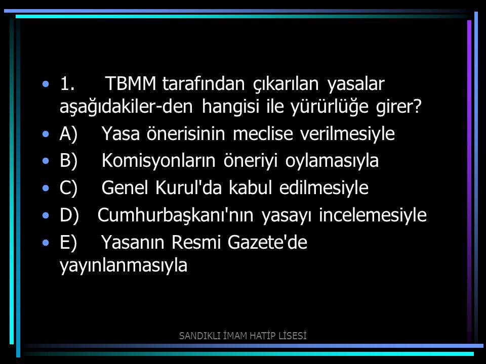 1. TBMM tarafından çıkarılan yasalar aşağıdakiler-den hangisi ile yürürlüğe girer? A) Yasa önerisinin meclise verilmesiyle B) Komisyonların öneriyi oy