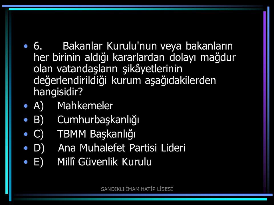 6. Bakanlar Kurulu'nun veya bakanların her birinin aldığı kararlardan dolayı mağdur olan vatandaşların şikâyetlerinin değerlendirildiği kurum aşağıd