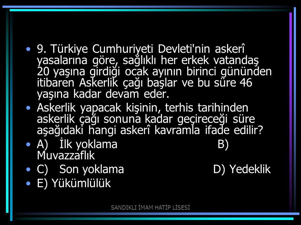 9. Türkiye Cumhuriyeti Devleti'nin askerî yasalarına göre, sağlıklı her erkek vatandaş 20 yaşına girdiği ocak ayının birinci gününden itibaren Askerli