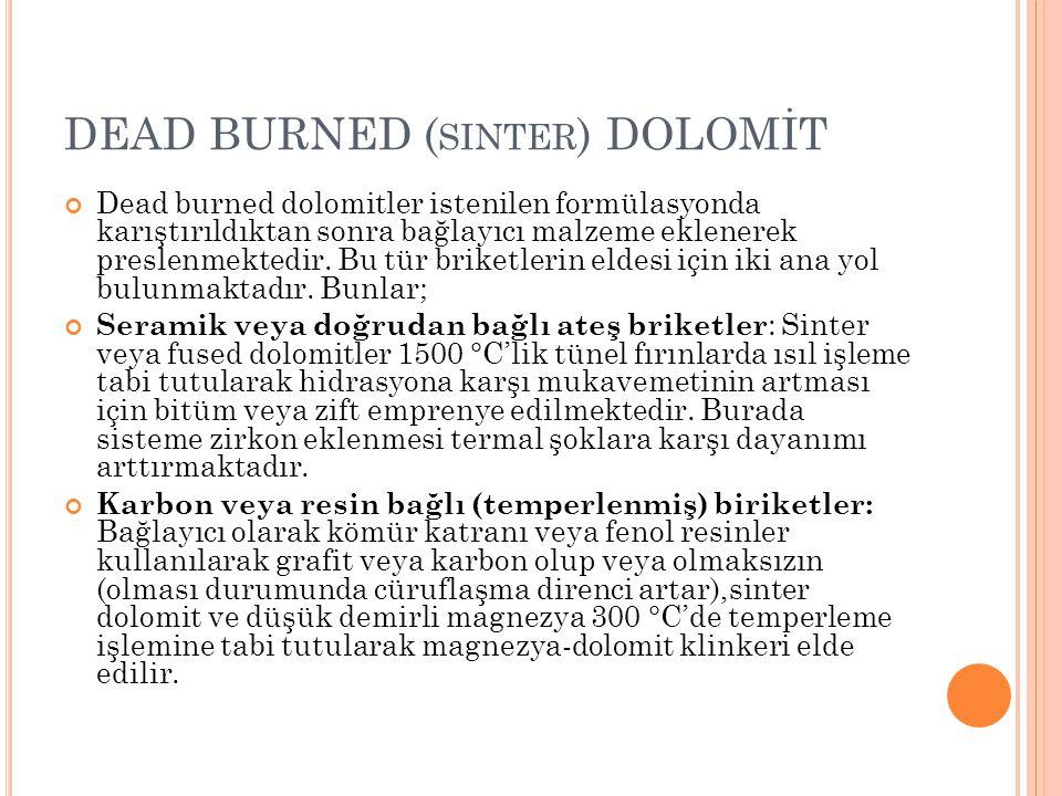 DEAD BURNED ( SINTER ) DOLOMİT Dead burned dolomitler istenilen formülasyonda karıştırıldıktan sonra bağlayıcı malzeme eklenerek preslenmektedir. Bu t