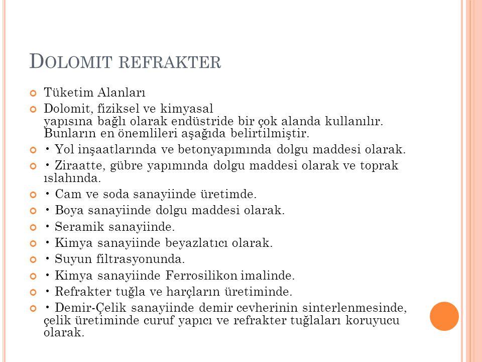 D OLOMIT REFRAKTER Tüketim Alanları Dolomit, fiziksel ve kimyasal yapısına bağlı olarak endüstride bir çok alanda kullanılır. Bunların en önemlileri a