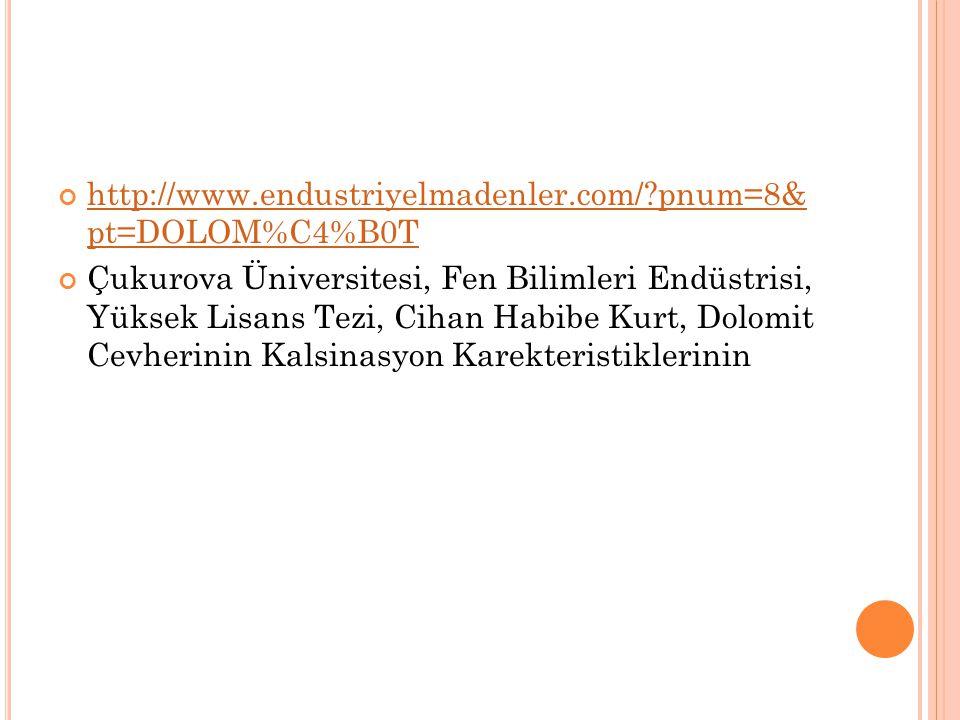 http://www.endustriyelmadenler.com/?pnum=8& pt=DOLOM%C4%B0T Çukurova Üniversitesi, Fen Bilimleri Endüstrisi, Yüksek Lisans Tezi, Cihan Habibe Kurt, Do