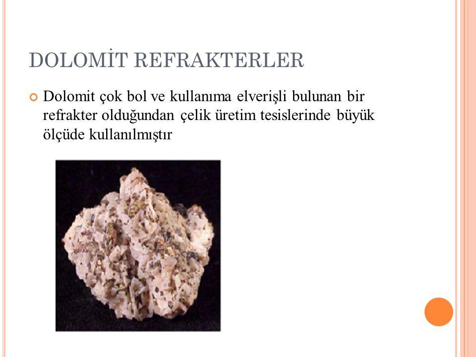 DOLOMİT REFRAKTERLER Dolomit çok bol ve kullanıma elverişli bulunan bir refrakter olduğundan çelik üretim tesislerinde büyük ölçüde kullanılmıştır