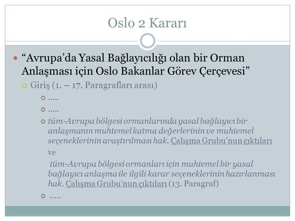 """Oslo 2 Kararı """"Avrupa'da Yasal Bağlayıcılığı olan bir Orman Anlaşması için Oslo Bakanlar Görev Çerçevesi""""  Giriş (1. – 17. Paragrafları arası) ….. tü"""