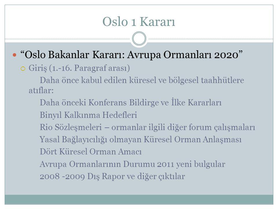 """Oslo 1 Kararı """"Oslo Bakanlar Kararı: Avrupa Ormanları 2020""""  Giriş (1.-16. Paragraf arası) Daha önce kabul edilen küresel ve bölgesel taahhütlere atı"""