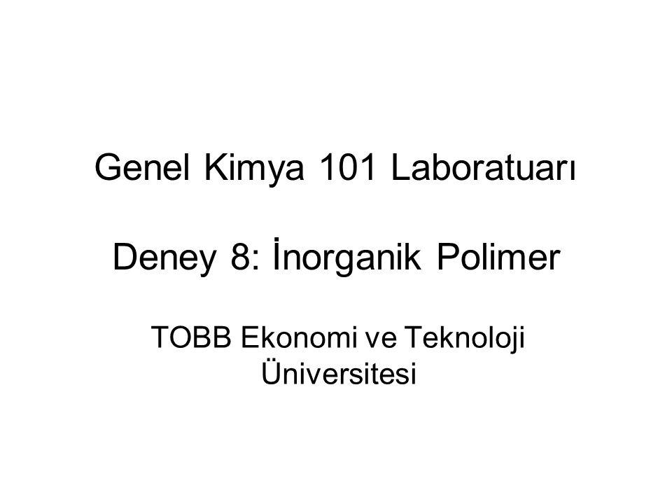Genel Kimya 101 Laboratuarı Deney 8: İnorganik Polimer TOBB Ekonomi ve Teknoloji Üniversitesi