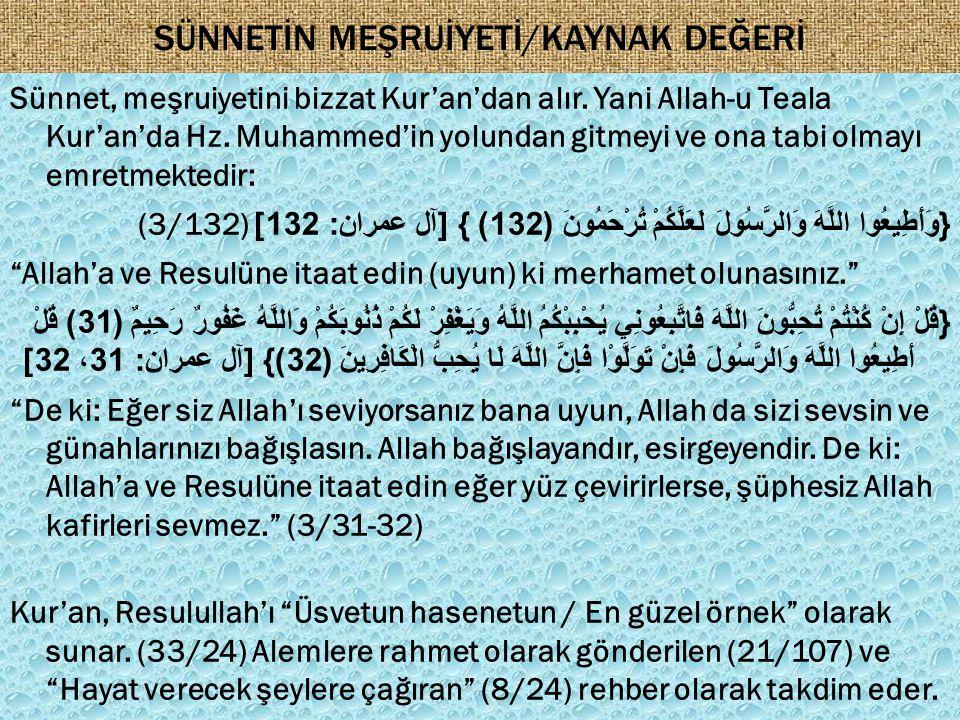 SÜNNETİN MEŞRUİYETİ/KAYNAK DEĞERİ Sünnet, meşruiyetini bizzat Kur'an'dan alır. Yani Allah-u Teala Kur'an'da Hz. Muhammed'in yolundan gitmeyi ve ona ta