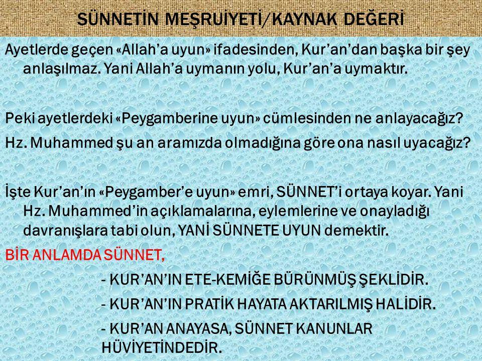 SÜNNETİN MEŞRUİYETİ/KAYNAK DEĞERİ Ayetlerde geçen «Allah'a uyun» ifadesinden, Kur'an'dan başka bir şey anlaşılmaz. Yani Allah'a uymanın yolu, Kur'an'a