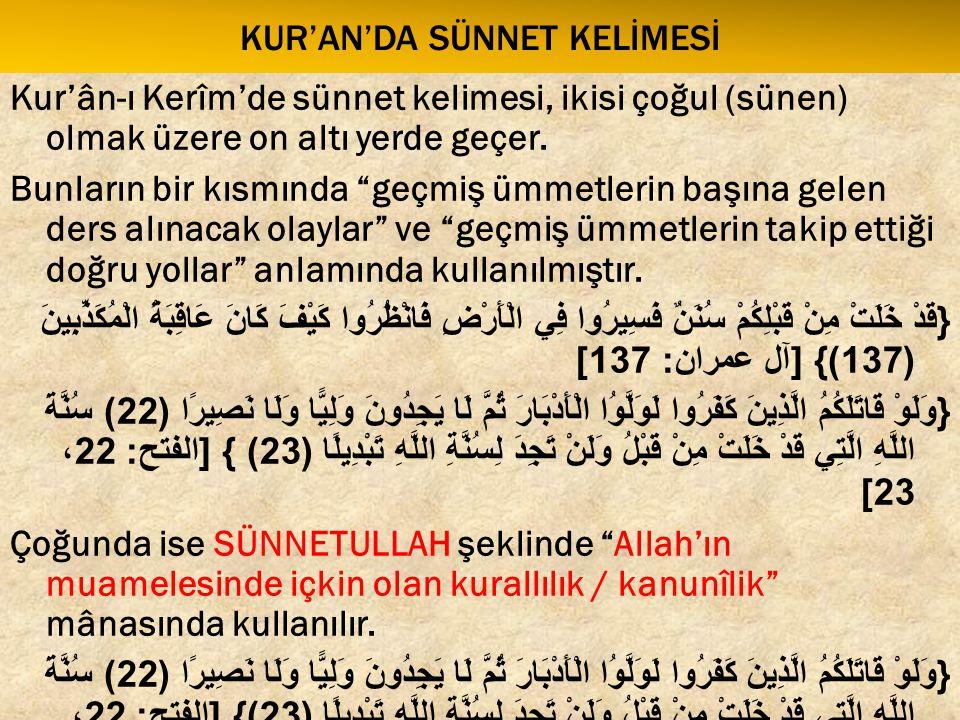 """KUR'AN'DA SÜNNET KELİMESİ Kur'ân-ı Kerîm'de sünnet kelimesi, ikisi çoğul (sünen) olmak üzere on altı yerde geçer. Bunların bir kısmında """"geçmiş ümmetl"""