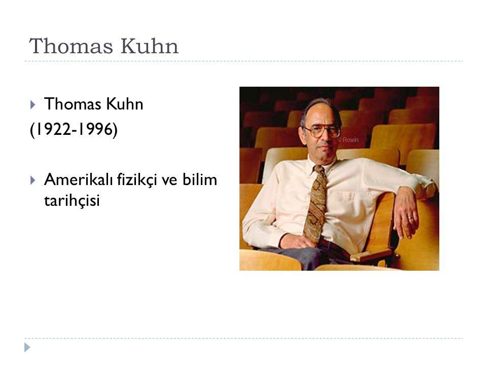 Thomas Kuhn  Thomas Kuhn (1922-1996)  Amerikalı fizikçi ve bilim tarihçisi