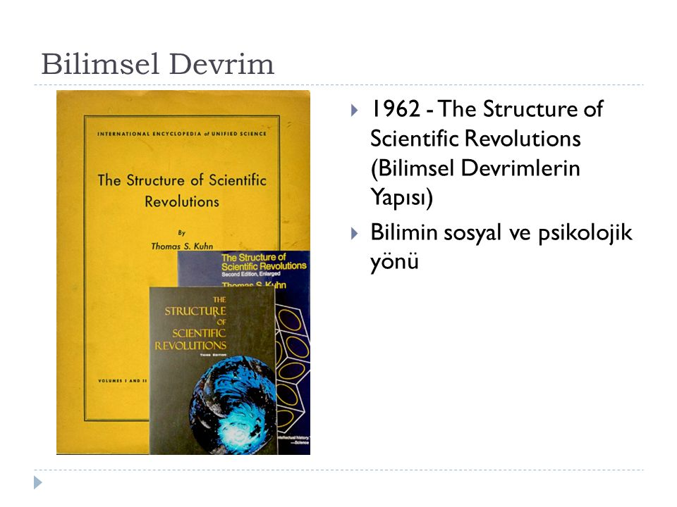 Bilimsel Devrim  1962 - The Structure of Scientific Revolutions (Bilimsel Devrimlerin Yapısı)  Bilimin sosyal ve psikolojik yönü