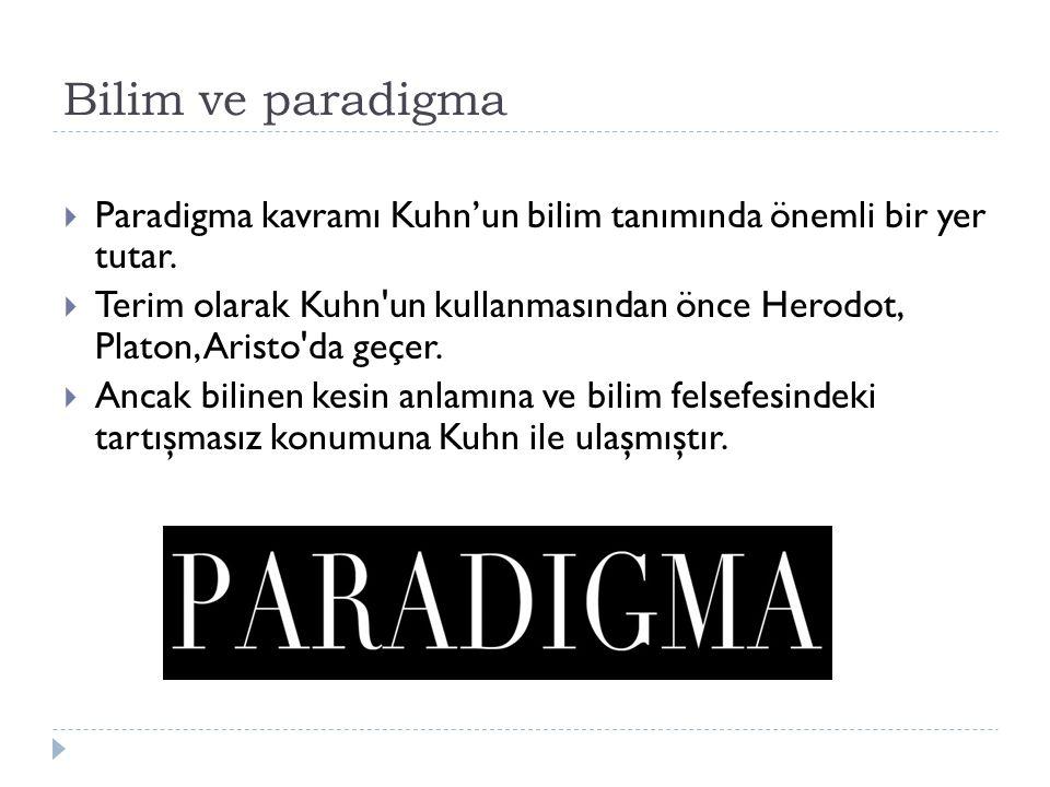 Bilim ve paradigma  Paradigma kavramı Kuhn'un bilim tanımında önemli bir yer tutar.  Terim olarak Kuhn'un kullanmasından önce Herodot, Platon, Arist