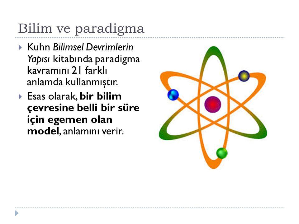 Bilim ve paradigma  Kuhn Bilimsel Devrimlerin Yapısı kitabında paradigma kavramını 21 farklı anlamda kullanmıştır.  Esas olarak, bir bilim çevresine