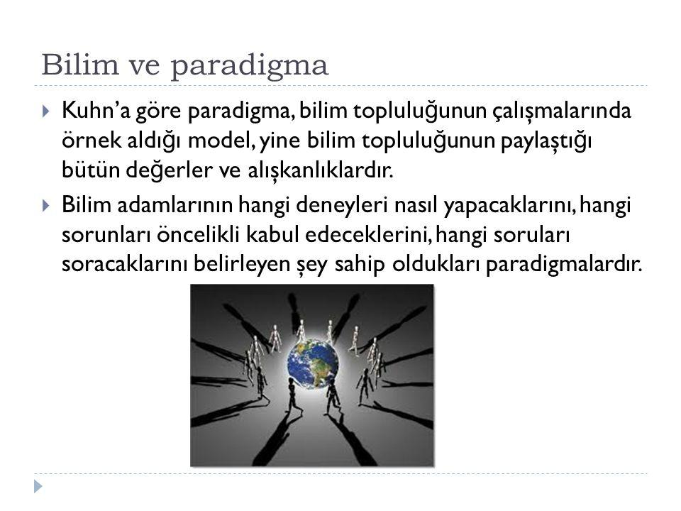 Bilim ve paradigma  Kuhn'a göre paradigma, bilim toplulu ğ unun çalışmalarında örnek aldı ğ ı model, yine bilim toplulu ğ unun paylaştı ğ ı bütün de