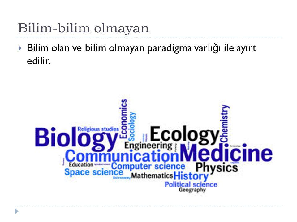 Bilim-bilim olmayan  Bilim olan ve bilim olmayan paradigma varlı ğ ı ile ayırt edilir.