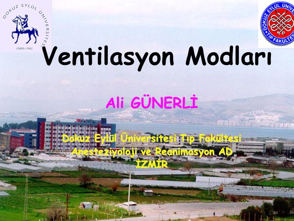 Ventilasyon Modları Ali GÜNERLİ Dokuz Eylül Üniversitesi Tıp Fakültesi Anesteziyoloji ve Reanimasyon AD İZMİR
