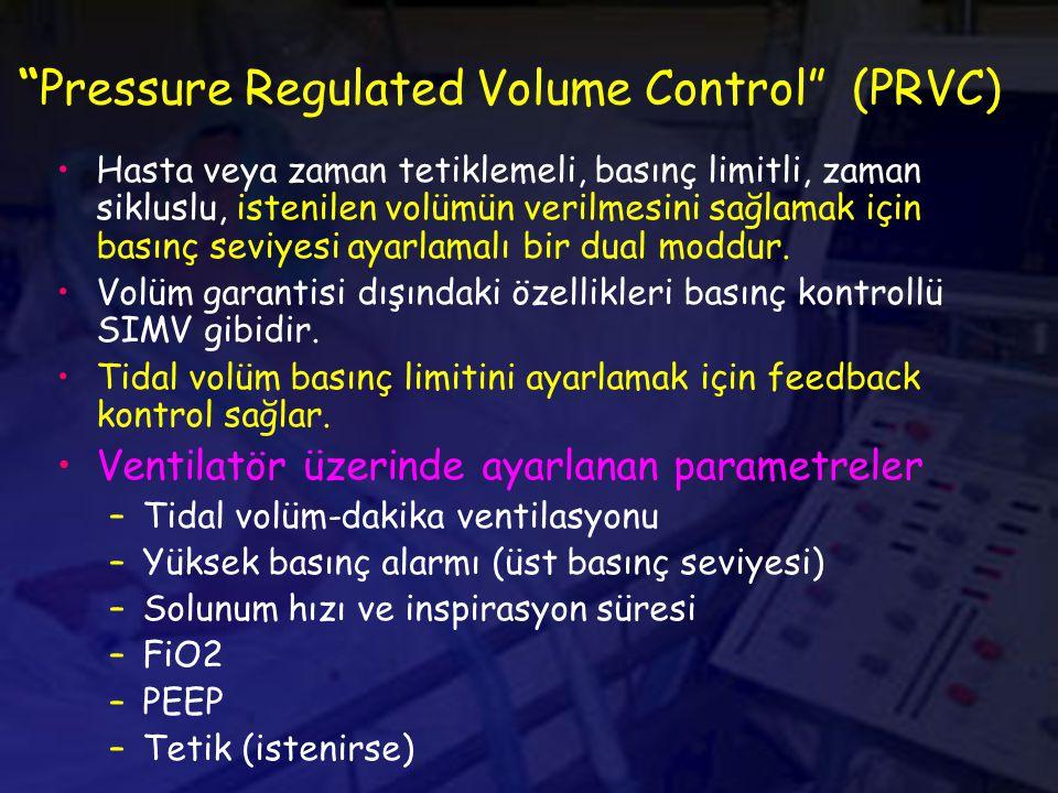 Pressure Regulated Volume Control (PRVC) Hasta veya zaman tetiklemeli, basınç limitli, zaman sikluslu, istenilen volümün verilmesini sağlamak için basınç seviyesi ayarlamalı bir dual moddur.