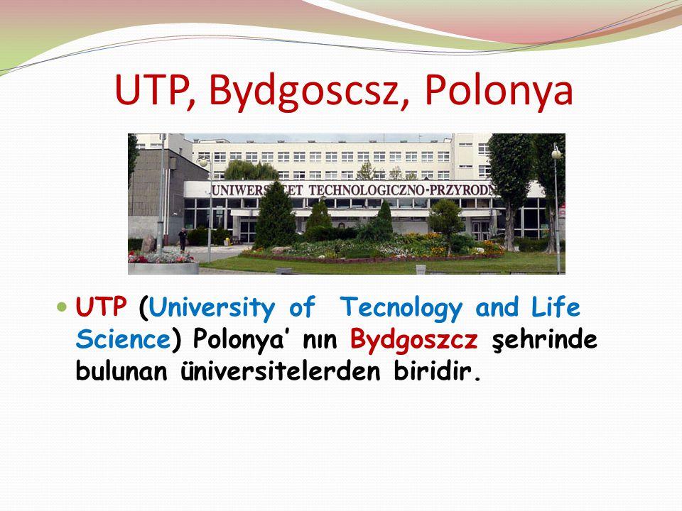 UTP, Bydgoscsz, Polonya UTP (University of Tecnology and Life Science) Polonya' nın Bydgoszcz şehrinde bulunan üniversitelerden biridir.