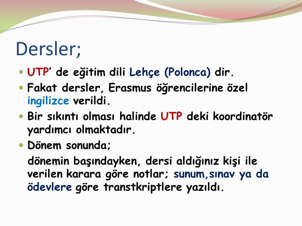 Dersler; UTP' de eğitim dili Lehçe (Polonca) dir. Fakat dersler, Erasmus öğrencilerine özel ingilizce verildi. Bir sıkıntı olması halinde UTP deki koo