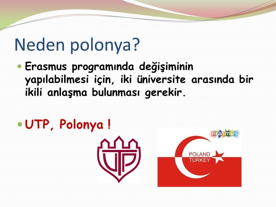 Neden polonya? Erasmus programında değişiminin yapılabilmesi için, iki üniversite arasında bir ikili anlaşma bulunması gerekir. UTP, Polonya !